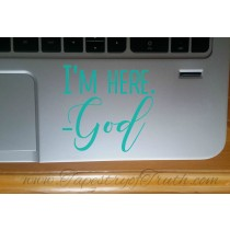I'm here. God - Laptop Decal
