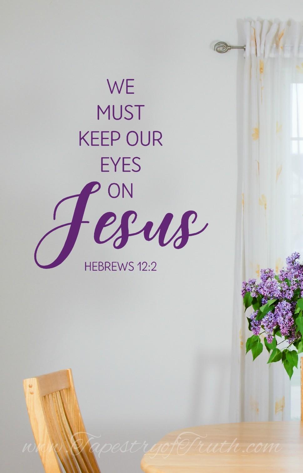 We must keep our eyes on Jesus. Hebrews 12:2