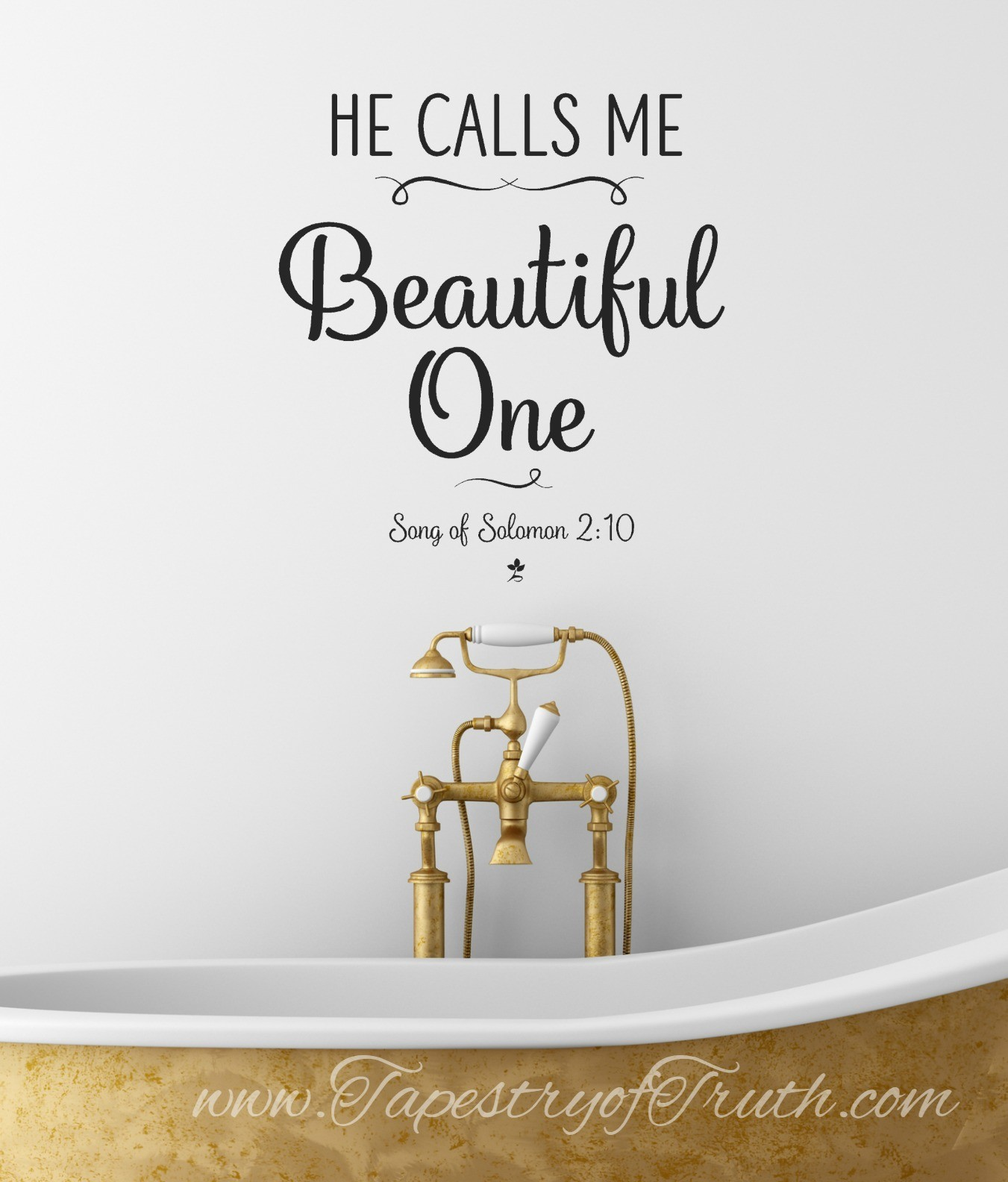 He calls me beautiful one. Song of Solomon 2:10