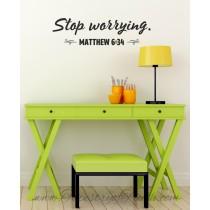 Stop worrying. Matthew 6:34